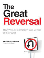 The Great Reversal : How We Let Technology Take Control of the Planet - David E. Tabachnick