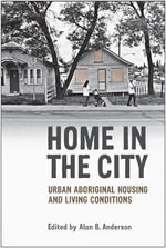 Home in the City : Urban Aboriginal Housing and Living Conditions - Alan B. Anderson