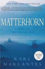Matterhorn : A Novel of the Vietnam War - Karl Marlantes
