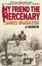 My Friend the Mercenary - James Brabazon
