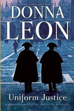 Uniform Justice : A Commissario Guido Brunetti Mystery - Donna Leon