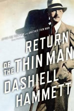 Return of the Thin Man : Two Never-Before-Published Novellas Featuring Nick & Nora Charles - Dashiell Hammett