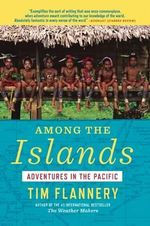 Among the Islands : Adventures in the Pacific - Tim Flannery