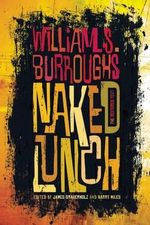 Naked Lunch : The Restored Text - William S Burroughs