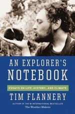 An Explorer's Notebook : Essays on Life, History & Climate - Tim Flannery