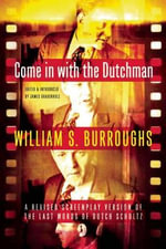 Come in with the Dutchman : A Revised Screenplay Version of the Last Words of Dutch Schultz - William S Burroughs