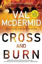 Cross and Burn : A Tony Hill & Carol Jordan Novel - Val McDermid