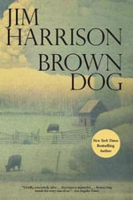 Brown Dog : Novellas - Jim Harrison