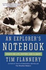 An Explorer's Notebook : Essays on Life, History, and Climate - Tim Flannery