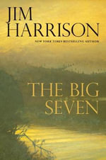 The Big Seven - Jim Harrison