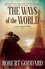 The Ways of the World : A James Maxted Thriller - Robert Goddard