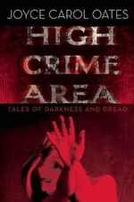 High Crime Area : Tales of Darkness and Dread - Professor of Humanities Joyce Carol Oates