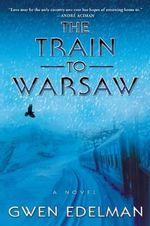 The Train to Warsaw - Gwen Edelman