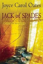 Jack of Spades : A Tale of Suspense - Professor of Humanities Joyce Carol Oates