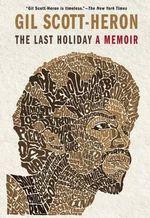 The Last Holiday : A Memoir - Gil Scott-Heron