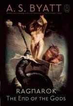 Ragnarok : The End of the Gods - A S Byatt