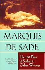 The 120 Days of Sodom and Other Writings : The Marquis de Sade :  The Marquis de Sade - Marquis de Sade