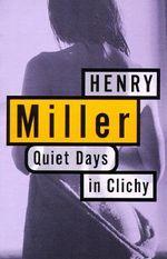 Quiet Days in Clichy : Miller, Henry - Henry Miller