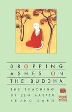 Dropping Ashes on the Buddha : The Teaching of Zen Master Seung Sahn - Stephen Mitchell