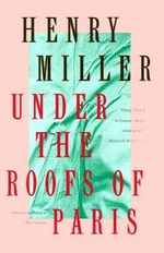 Under the Roofs of Paris : Miller, Henry - Henry Miller