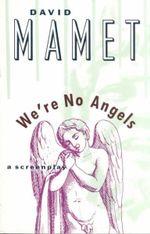 We'RE No Angels : A Screenplay - David Mamet
