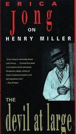 The Devil at Large : Erica Jong on Henry Miller - Erica Jong