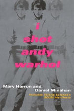 I Shot Andy Warhol : Includes Valerie Solanas's Scum Manifesto - Mary Harron