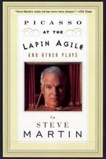 Picasso at the Lapin Agile and Other Plays : Picasso at the Lapin Agile, the Zig-Zag Woman, Patter for a Floating Lady, Wasp - Steve Martin