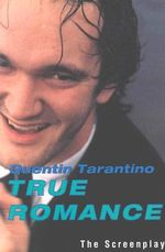 True Romance :  The Screenplay - Quentin Tarantino