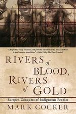 Rivers of Blood, Rivers of Gold : Europe's Conquest of Indigenous Peoples - Mark Cocker