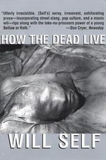 How the Dead Live : A Novella - Will Self