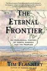 The Eternal Frontier : An Ecological History of North America and Its Peoples - Tim F. Flannery