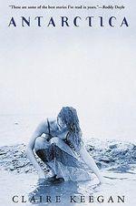 Antarctica - Claire Keegan