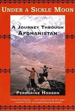 Under a Sickle Moon : A Journey Through Afghanistan - Peregrine Hodson
