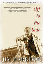 Off to the Side : A Memoir - Jim Harrison