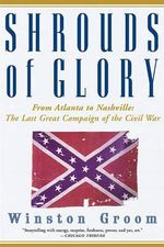 Shrouds of Glory : From Atlanta to Nashville: The Last Great Campaign of the Civil War - Mr. Winston Groom