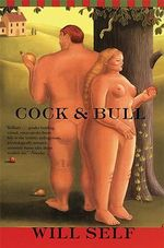 Cock and Bull : A Revelation of the Recent Past and the Distant Fu... - Will Self