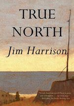 True North - Jim Harrison