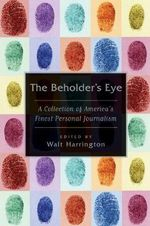 The Beholder's Eye : A Collection of America's Finest Personal Journalism