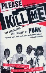 Please Kill Me : The Uncensored Oral History of Punk - Legs McNeil
