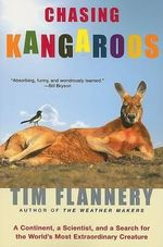 Chasing Kangaroos : A Continent, a Scientist, and a Search for the World's Most Extraordinary Creature - Tim Flannery