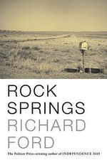 Rock Springs : Stories - Richard Ford
