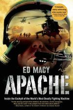 Apache : Inside the Cockpit of the World's Most Deadly Fighting Machine - Ed Macy