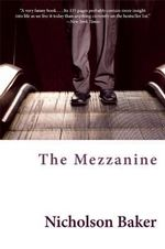 The Mezzanine : A Novel - Nicholson Baker