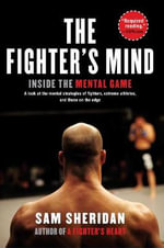 The Fighter's Mind : Inside the Mental Game - Sam Sheridan