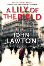A Lily of the Field : A Novel - John Lawton