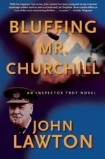Bluffing Mr. Churchill : An Inspector Troy Thriller - John Lawton