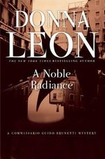 A Noble Radiance : A Commissario Guido Brunetti Mystery - Donna Leon