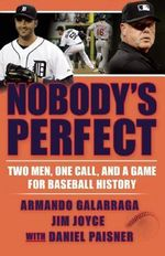 Nobody's Perfect : Two Men, One Call, and a Game for Baseball History - Armando Galarraga