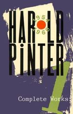 Complete Works : One : The Birthday Party/the Room/the Dumb Waiter/a Slight Ache/a Night Out/the Black and White/the Examination - Harold Pinter